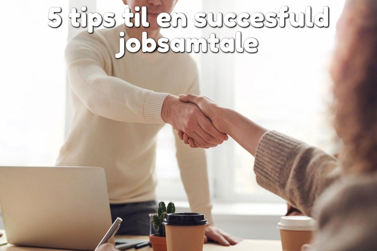 5 tips til en succesfuld jobsamtale