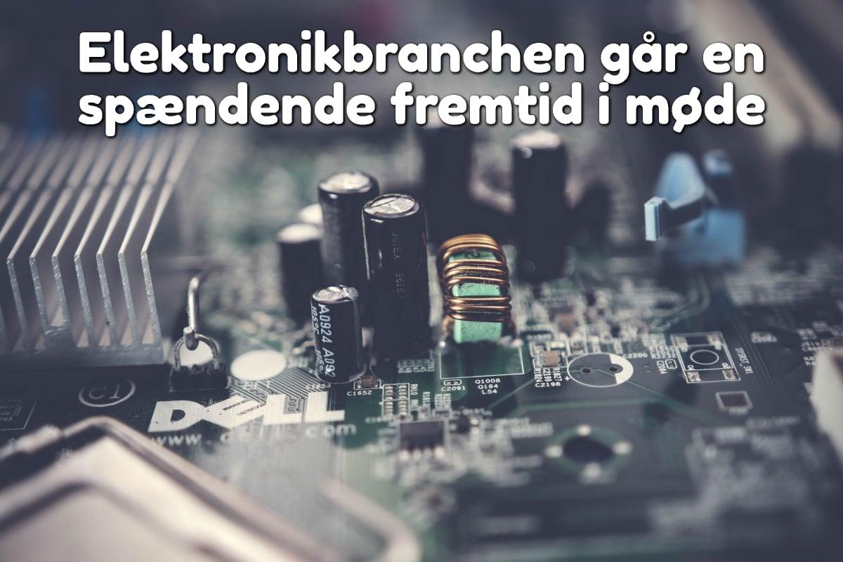 Elektronikbranchen går en spændende fremtid i møde