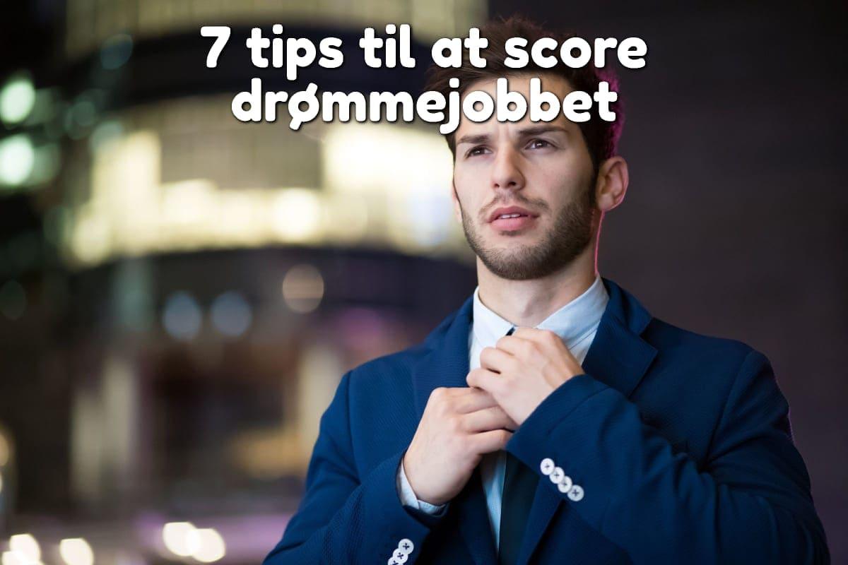 7 tips til at score drømmejobbet